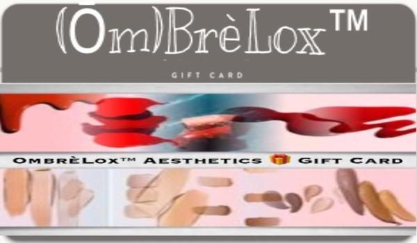 GIFT CARDS from OmbrèLox™ Aesthetics  On Sale NOW At Www.OmbreLox.Com