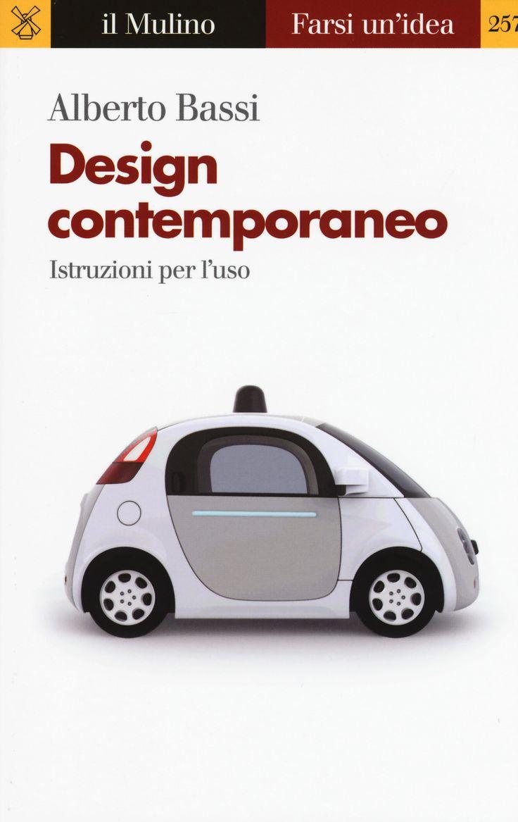 Design contemporaneo. Istruzioni per l'uso è un libro di Alberto Bassi pubblicato da Il Mulino nella collana Farsi un'idea: acquista su IBS a 9.35€!