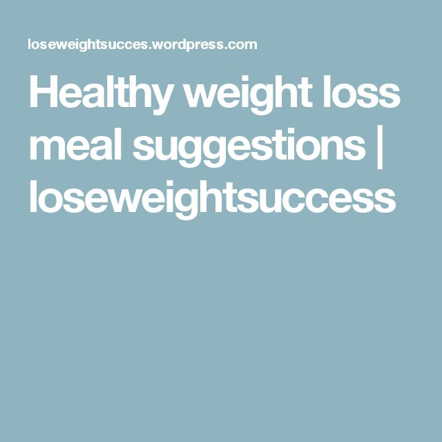 Healthy weight loss meal suggestions | loseweightsuccess