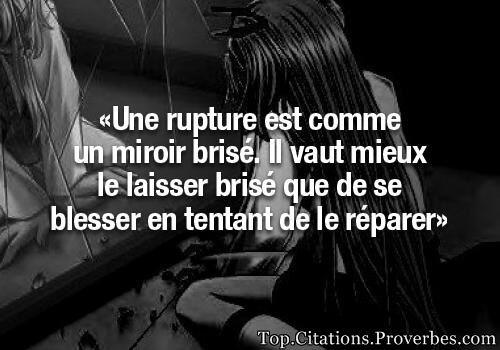 citation pensées positives : Une rupture est comme un miroir brisé. Il vaut mieux le laisser brisé q...
