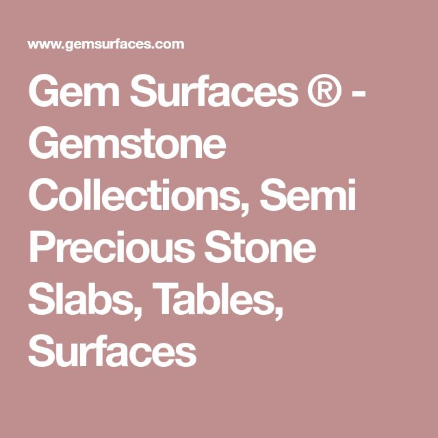 Gem Surfaces ® - Gemstone Collections, Semi Precious Stone Slabs, Tables, Surfaces