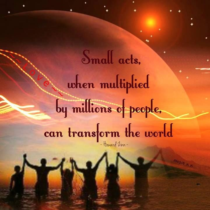 "Divine Spark: ""Small acts, when multiplied by millions of people, can #transform the #world."" ---Howard Zinn. Description from pinterest.com. I searched for this on bing.com/images"