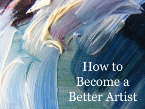 How to become a better artist - great tips!