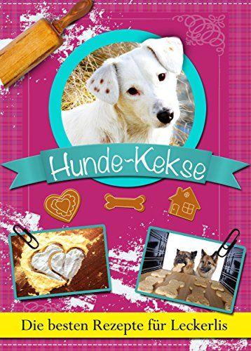 Hundekekse: Die besten Rezepte für Leckerlis zum Selbstbacken. Gesunde Hunde-Kekse, Cookies und Plätzchen zum Belohnen - http://kostenlose-ebooks.1pic4u.com/2014/10/19/hundekekse-die-besten-rezepte-fuer-leckerlis-zum-selbstbacken-gesunde-hunde-kekse-cookies-und-plaetzchen-zum-belohnen-2/