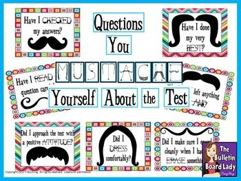 Mustache art is all the rage! Use it to encourage your students to stache their knowledge for the test with this bulletin board kit. This kit contains title letters that say Questions you MUSTACHE Yourself About the Test. Also included are 12 questions that can help students recall test taking strategies like Did I leave anything blank?, Did I remain calm when I didnt know an answer?