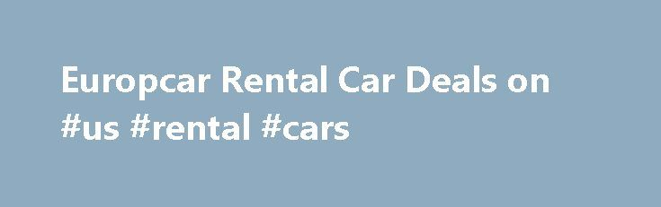 Europcar Rental Car Deals on #us #rental #cars http://nef2.com/europcar-rental-car-deals-on-us-rental-cars/  #europe car rental # Search for Europcar Rental Cars La Guardia Airport (LGA), NY Drop-off Date: 1/14/14 Why use priceline? Best Prices Guaranteed! Compare Lowest Rates on all car types from Europca with car rentals from $10.95 per day. Rent The Perfect Car Europcar offers a variety of makes and models to choose from making...