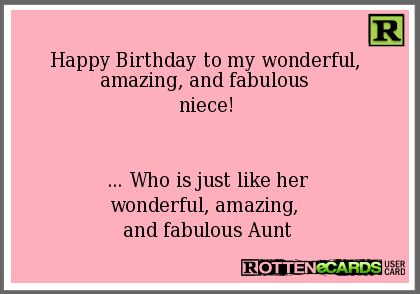 Happy Birthday to my wonderful, amazing, and fabulous niece! ... Who is just like her wonderful, amazing, and fabulous Aunt