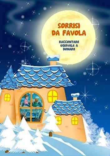 """http://www.amazon.it/dp/B00Q381DZY/ref=cm_sw_r_pi_dp_AT6Cub0KS1KAN Sorrisi da Favola """"Raccontare equivale a donare"""": Raccolta di favole a sfondo benefico di Monica Pasero e Riccardo Mainetti Un'idea per i vostri prossimi regali natalizi e, nello stesso tempo, un'occasione di fare qualcosa di veramente BUONO!"""