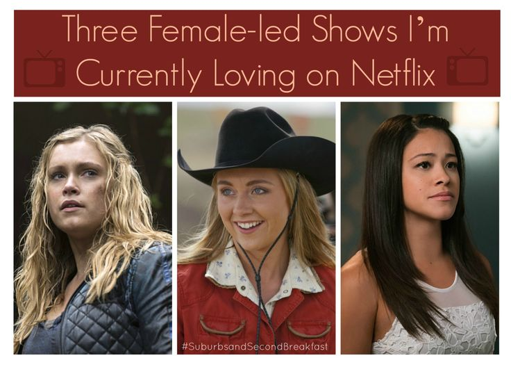 """Three Female-led Shows I'm Currently Loving on Netflix""  #SuburbsandSecondBreakfast #lifestyle #personal #blog #Netflix #Femalelead #television #The100 #Heartland #JanetheVirgin"