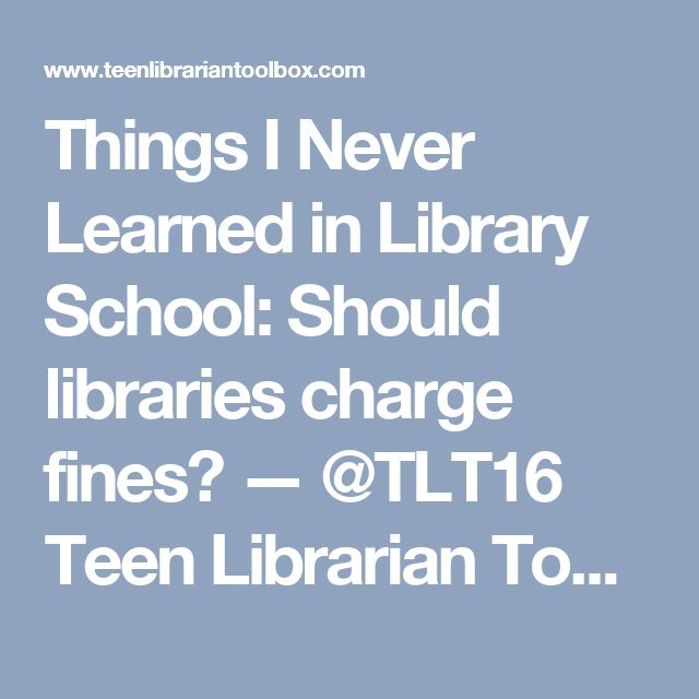 Things I Never Learned in Library School: Should libraries charge fines? — @TLT16 Teen Librarian Toolbox