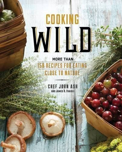Cooking Wild by Chef John Ash and James D. Fraioli