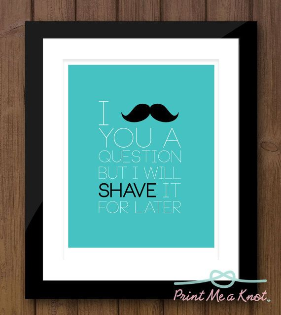 8 x 10 Funny Mustache Quote Typography Art Print by PrintMeAKnot, $18.00