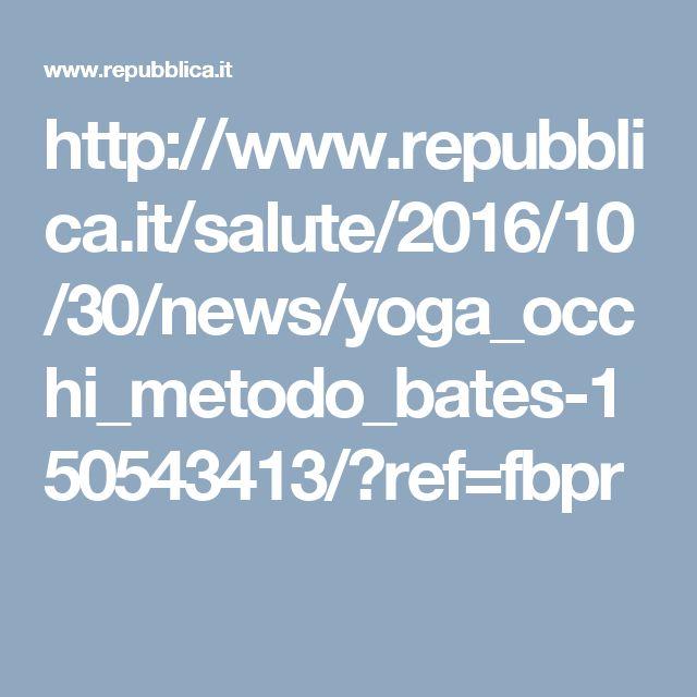 http://www.repubblica.it/salute/2016/10/30/news/yoga_occhi_metodo_bates-150543413/?ref=fbpr