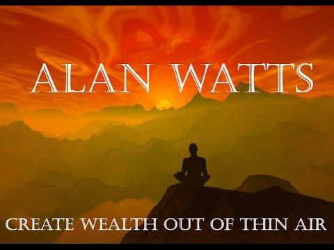 Alan Watts - Create Wealth Out of Thin Air - YouTube