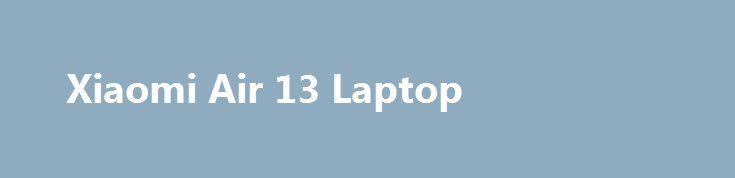 Xiaomi Air 13 Laptop Xiaomi Air 13 Laptop Promo codes for Gearbest: http://lyvi.ru/buy_goods/xiaomi-air-13-laptop/ {{AutoHashTags}}