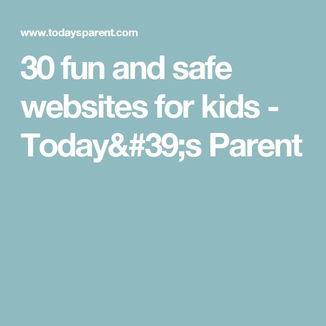 30 fun and safe websites for kids - Today's Parent