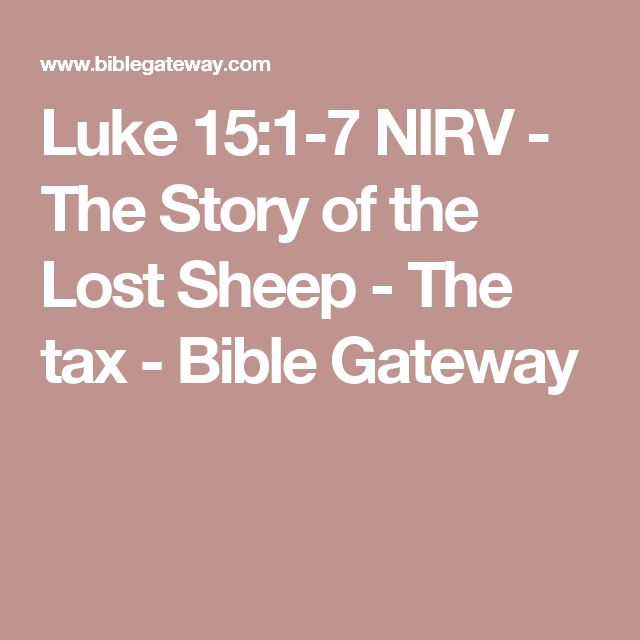 Luke 15:1-7 NIRV - The Story of the Lost Sheep - The tax - Bible Gateway