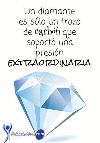 Un diamante es sólo un trozo de carbón que soportó una presión extraordinaria. Frases de éxito y motivación para alcanzar tus metas.
