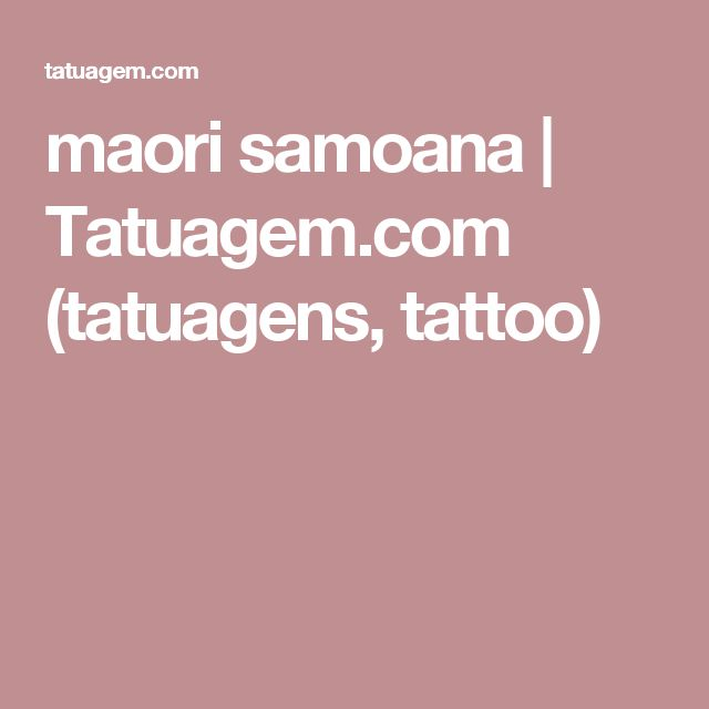 maori samoana | Tatuagem.com (tatuagens, tattoo)