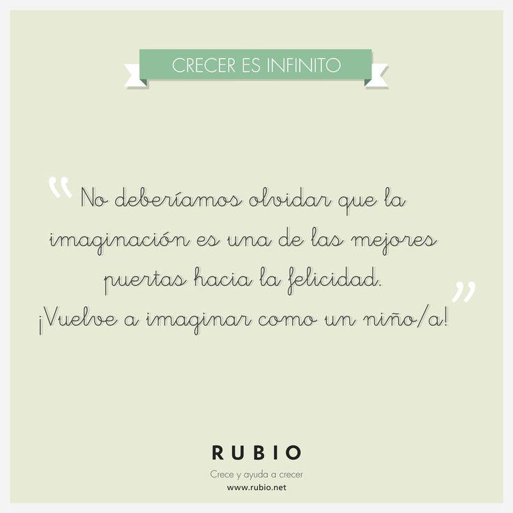 No deberíamos olvidar que la imaginación es una de las mejores puertas hacia la felicidad. ¡Vuelve a imaginar como un niño/a! www.rubio.net