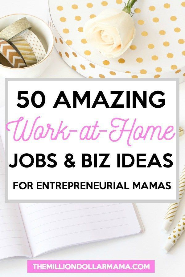 50 awesome work-at-home jobs and business ideas for entrepreneurial mamas!