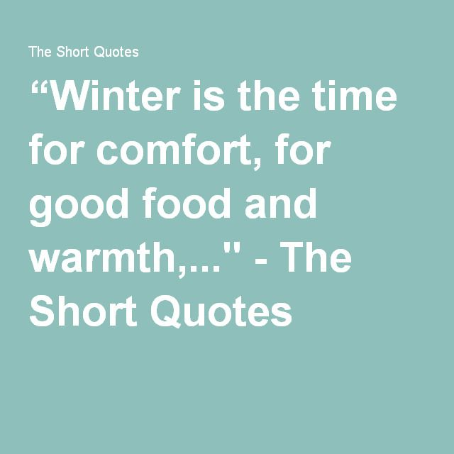 """""""Winter is the time for comfort, for good food and warmth,..."""" - The Short Quotes"""