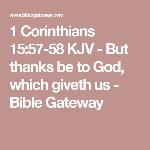 1 Corinthians 15:57-58 KJV - But thanks be to God, which giveth us - Bible Gateway