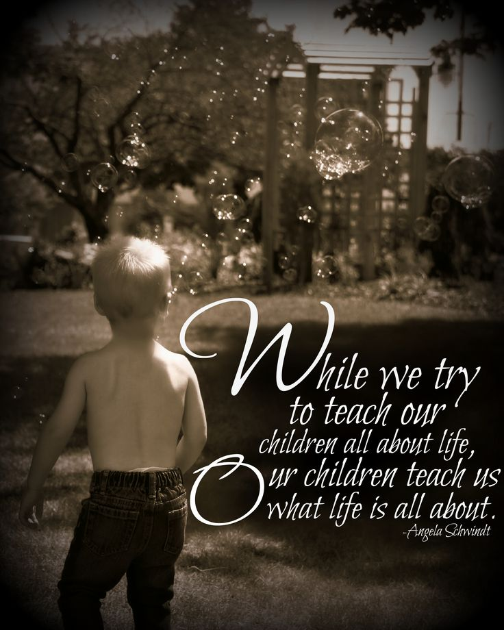 """""""While we try to teach our children about life, our children teach us what life is all about."""" #son, #boy, quotes about sons, children"""