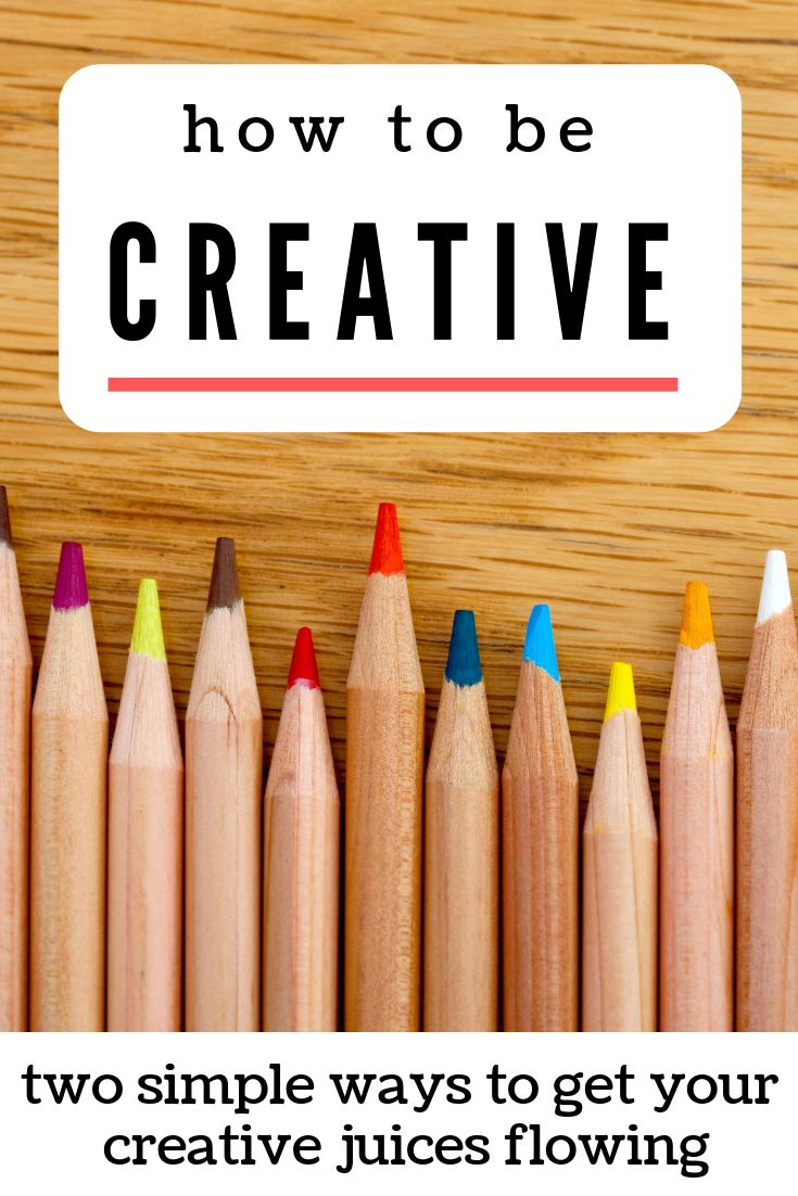 How to Be Creative in Two Easy Steps Lessons From