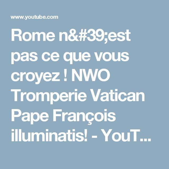 Rome n'est pas ce que vous croyez ! NWO Tromperie Vatican Pape François illuminatis! - YouTube