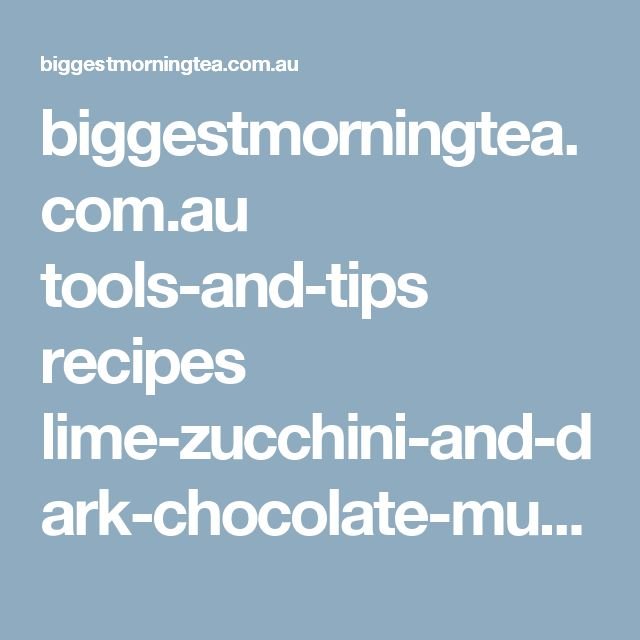 biggestmorningtea.com.au tools-and-tips recipes lime-zucchini-and-dark-chocolate-muffins