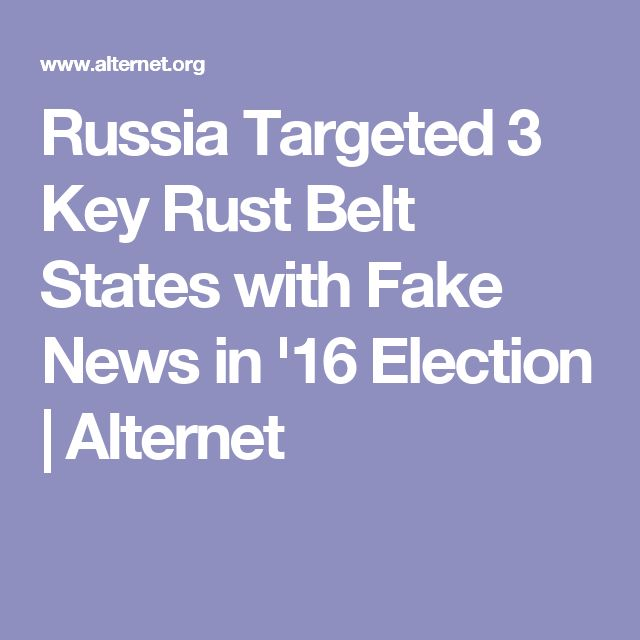 Russia Targeted 3 Key Rust Belt States with Fake News in '16 Election | Alternet