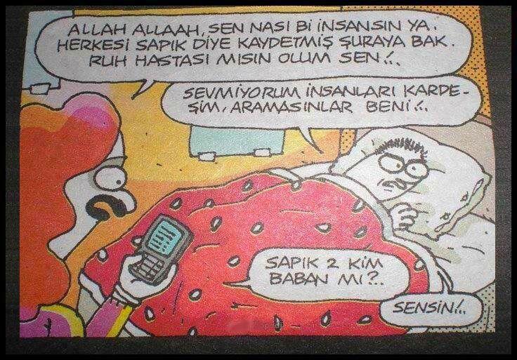 Karikatür: - Allah Allaah, sen nası bi insansın ya. Herkesi sapık diye kaydetmiş şuraya bak. Ruh hastası mısın olum sen!.. + Sevmiyorum insanları kardeşim, aramasınlar beni!.. - Sapık 2 kim baban mı?.. + Sensin!..