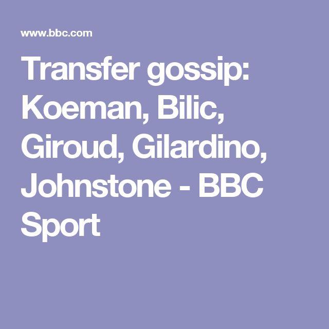 Transfer gossip: Koeman, Bilic, Giroud, Gilardino, Johnstone - BBC Sport