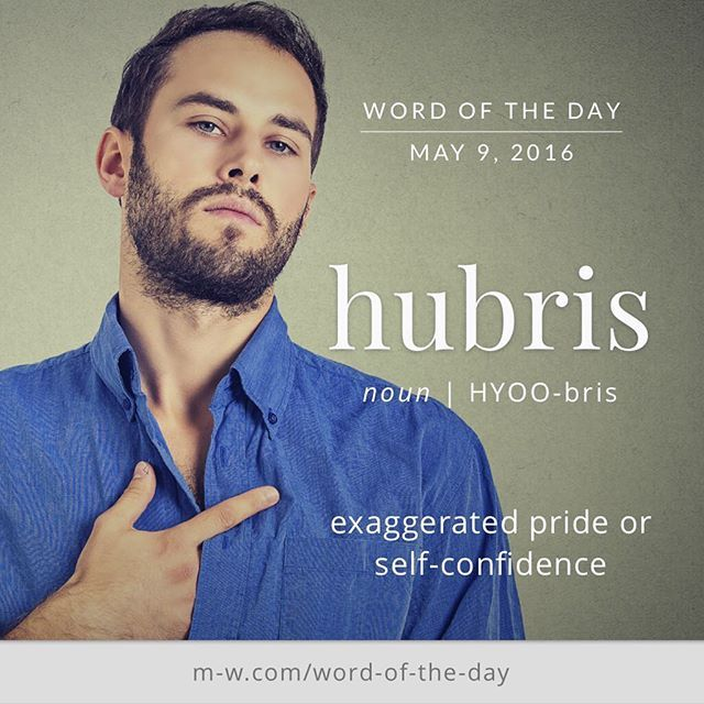 "The ""WordOfTheDay"", 'hubris', refers to exaggerated pride or self-confidence--as in, ""The company's failure was ultimately brought on by the hubris of its founder.""  PARTICULARLY RELEVANT WITH REGARD TO THE CURRENT ADMINISTRATION.  WHITE HOUSE."
