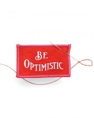 Be optimistic!  Don't you be a grumpy  When the road gets bumpy  Just smile  smile  smile and be happy!