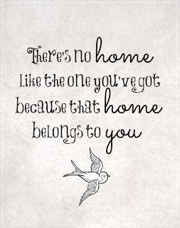 There is no home like the one you've got - this is a sweet quote, I know you'll love it! A freebie from { Just A Little Reminder... }