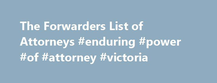 The Forwarders List of Attorneys #enduring #power #of #attorney #victoria http://attorney.remmont.com/the-forwarders-list-of-attorneys-enduring-power-of-attorney-victoria/  #list of attorneys The Forwarders List of Attorneys Our Referrals Mean Business By Firm Name – Enter the firm's name to obtain the firm's listing information. By City and State – Enter the City and State where your matter is located. Results will show attorneys who list in that City's county. By Zip Code – […]