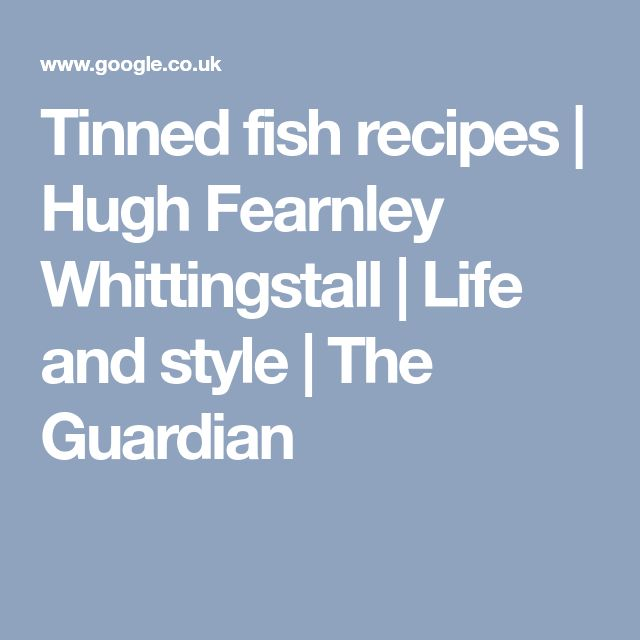 Tinned fish recipes | Hugh Fearnley Whittingstall | Life and style | The Guardian