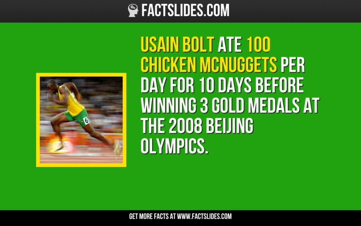 Usain Bolt ate 100 Chicken McNuggets per day for 10 days before winning 3 Gold Medals at the 2008 Beijing Olympics.