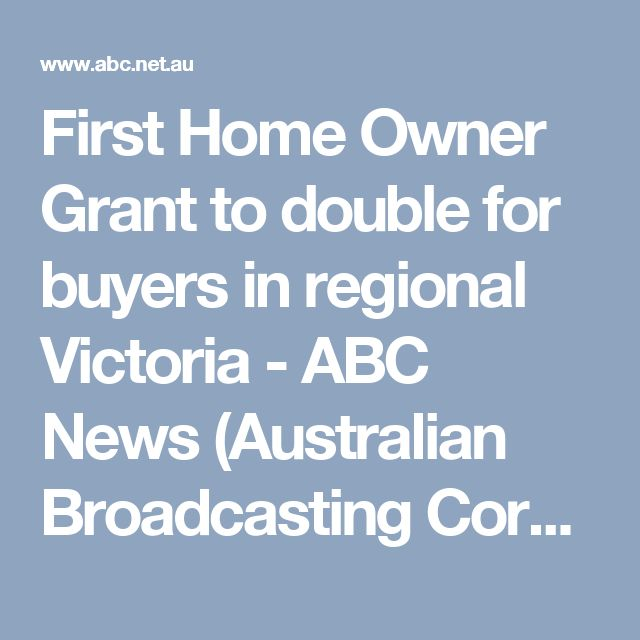 First Home Owner Grant to double for buyers in regional Victoria - ABC News (Australian Broadcasting Corporation)