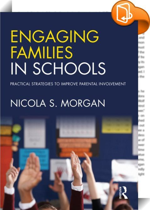 Engaging Families in Schools    ::  <P><EM>Engaging Families in Schools</EM> is a practical resource that provides strategies and ideas that will contribute to the effective engagement of families and the involvement of parents in their child's education. Parental engagement with school staff has a significant and very positive impact on children's learning, and strategies presented have been extensively trialled in a variety of different settings. Nicola S. Morgan shows school staff h...