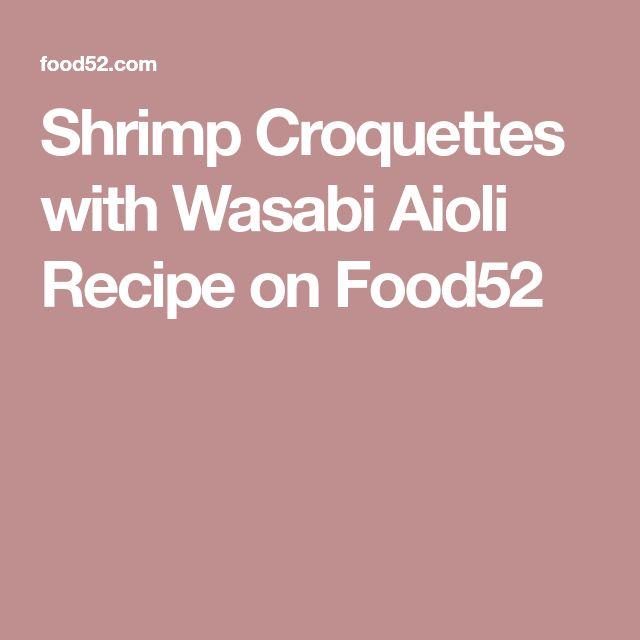 Shrimp Croquettes with Wasabi Aioli Recipe on Food52