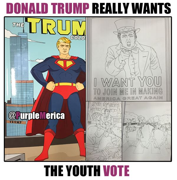 Donald Trump Wants the Youth Vote Check out the Donald Trump coloring book. I guess he really wants that youth vote.