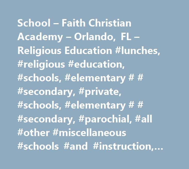 School – Faith Christian Academy – Orlando, FL – Religious Education #lunches, #religious #education, #schools, #elementary # # #secondary, #private, #schools, #elementary # # #secondary, #parochial, #all #other #miscellaneous #schools #and #instruction, #schools #and #educational #services, #nec, #school, #school #private, #school #religious #education…