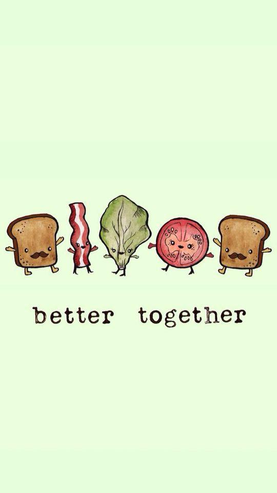 better together - bread + bacon + lettuce + tomato + bread