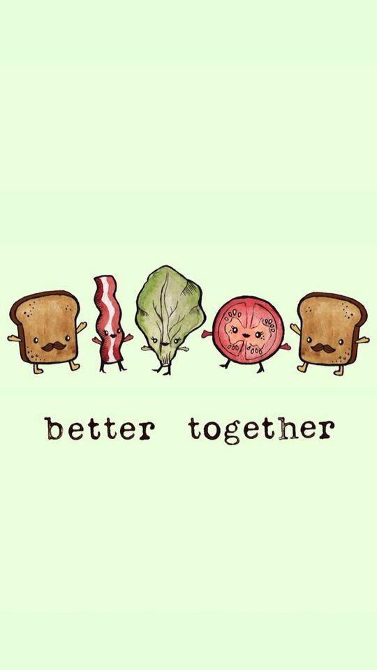 better together - bread + bacon + lettuce + tomato + bread