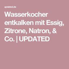 Wasserkocher entkalken mit Essig, Zitrone, Natron, & Co.   UPDATED