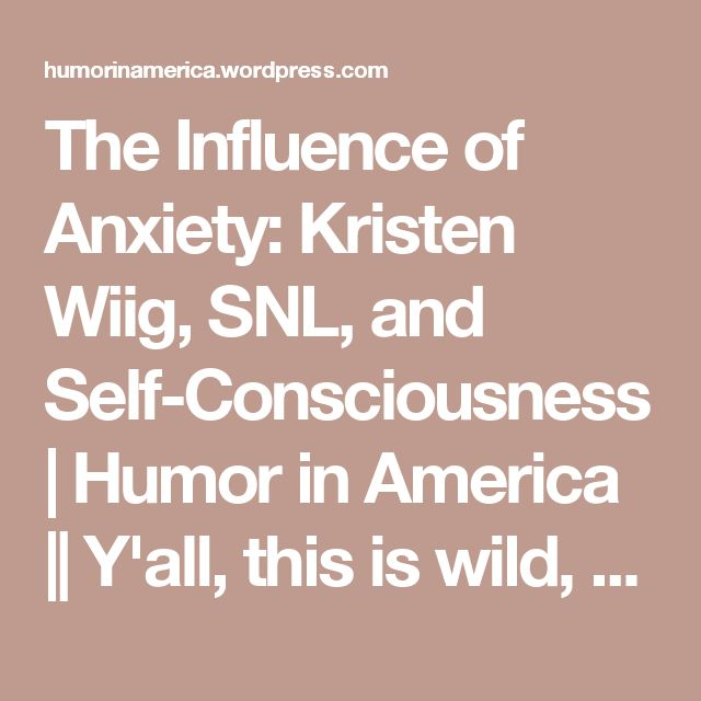 The Influence of Anxiety: Kristen Wiig, SNL, and Self-Consciousness | Humor in America || Y'all, this is wild, but it actually kind of makes sense. It was an interesting read, at least.
