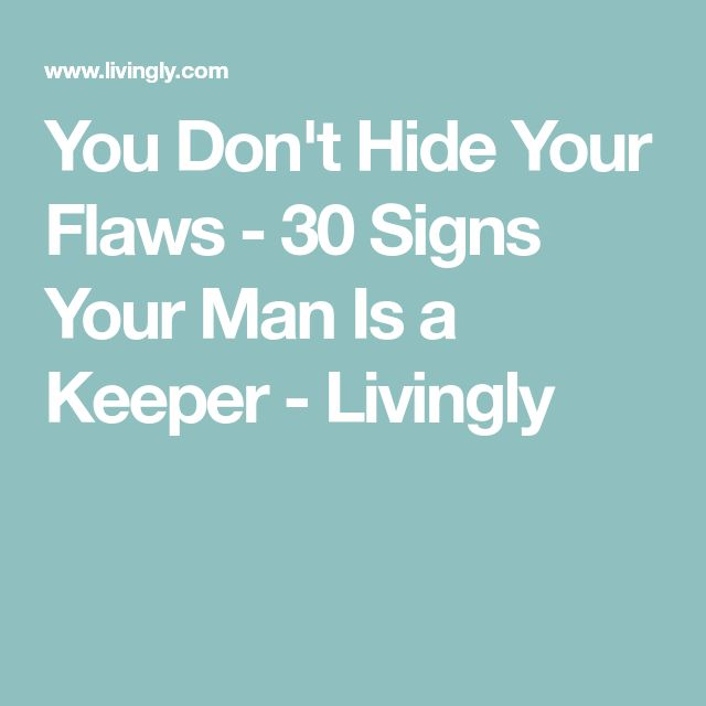 You Don't Hide Your Flaws - 30 Signs Your Man Is a Keeper - Livingly